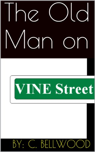 The Old Man on Vine Street (Shorts By C. Bellwood) (Love Vine Ring)