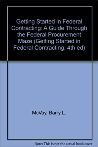 getting started in federal contracting a guide through the federal procurement maze