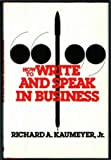 How to Write and Speak in Business, Richard A. Kaumeyer, 0442213336