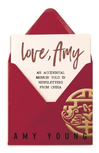 Love, Amy: An Accidental Memoir Told in Newsletters from China PDF