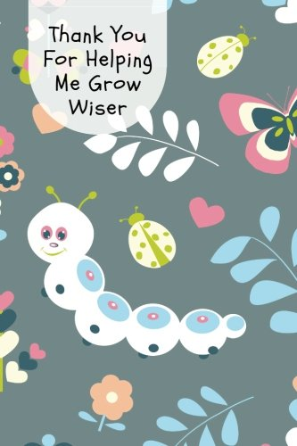 "Thank You For Helping Me Grow Wiser: Teachers Appreciation Gift  Journal, Exercise Book, Jotter, Lined Notebook, Planner, Composition Book With 6""x9"" Softback (Teachers Gifts) (Volume 45) pdf epub"