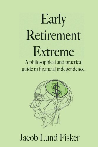 (Early Retirement Extreme: A Philosophical and Practical Guide to Financial Independence)