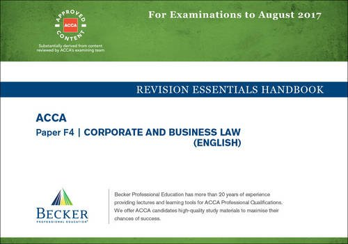 ACCA Approved – F4 Corporate & Business Law: Revision Essentials Handbook (for All Exams Up to August 2017)