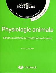 Physiologie animale notions essentielles et modélisation du vivant par Pascal Hilber