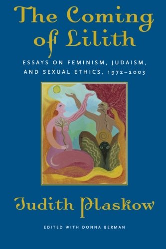 The Coming of Lilith: Essays on Feminism, Judaism, and Sexual Ethics, 1972-2003