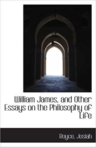 William James And Other Essays On The Philosophy Of Life Royce  William James And Other Essays On The Philosophy Of Life Royce Josiah   Amazoncom Books