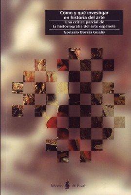 Cómo y qué investigar en historia del arte: Una crítica parcial de la historiografía del arte española Cultura artística: Amazon.es: Borrás, Gonzalo: Libros
