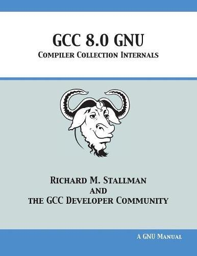 GCC 8.0 GNU Compiler Collection Internals by 12th Media Services