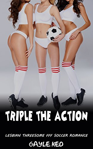Triple the Action: Lesbian Threesome FFF Soccer Romance by [Keo, Gayle]