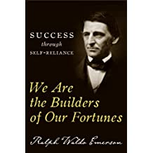We Are the Builders of Our Fortunes: Success through Self-Reliance