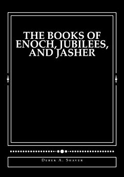 The Books of Enoch, Jubilees, and Jasher by [Shaver, Derek]