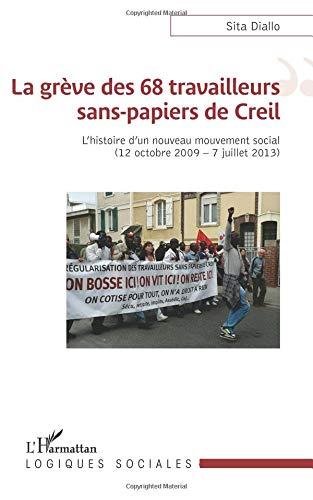 Download La grève des 68 travailleurs sans-papiers de Creil: L'histoire d'un nouveau mouvement social (12 octobre 2009 - 7 juillet 2013) (French Edition) ebook