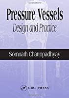 Pressure Vessels: Design and Practice (Mechanical and Aerospace Engineering Series)