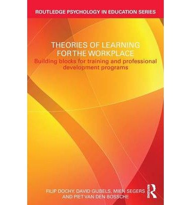 [(Theories of Learning for the Workplace: Building Blocks for Training and Professional Development Programs)] [Author: Filip Dochy] published on (August, 2011)