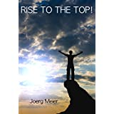 Rise to the Top!: Simple Rules to Succeed in any Organization ~ Joerg Meier