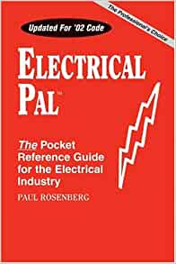 Electrical Pal: The Basic Pocket Reference Guide for the Electrical  Industry (Pal Engineering Reference Publications): Rosenberg, Paul:  9780965217101: Amazon.com: BooksAmazon.com