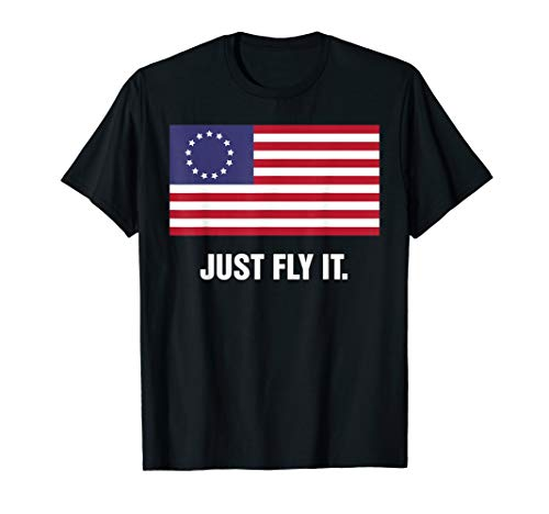 Just Fly It Betsy Ross T-Shirt