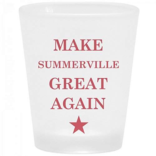 Political Make Summerville Great Again: Frosted Shot Glass for $<!---->
