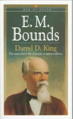 E. M. Bounds: The Man Whose Life of Prayer Inspired Millions