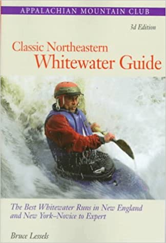 Classic Northeastern Whitewater Guide 3rd The Best Whitewater Runs in New England and New YorkNovice to Expert