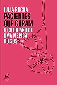 Pacientes que curam: O cotidiano de uma médica do SUS