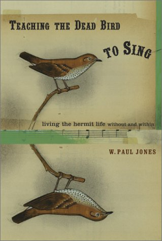 Teaching the Dead Bird to Sing: Living the Hermit Life Without and Within