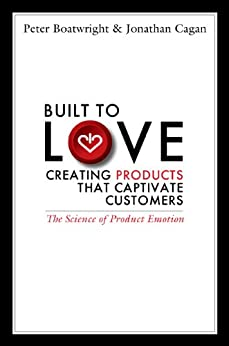Built to Love: Creating Products That Captivate Customers by [Boatwright, Peter, Cagan, Jonathan]