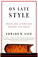 On Late Style: Music and Literature Against the Grain Kindle Edition