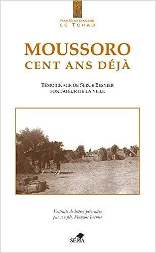 Moussoro Cent Ans Déjà Témoignage De Serge Besnier