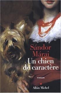 Un chien de caractère  : roman, Márai, Sándor