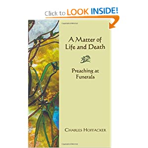 Matter of Life and Death: Preaching at Funerals Charles Hoffacker