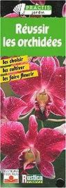 Réussir les orchidées : Les Choisirs - Les Cultiver - Les Faires fleurir par Collectif
