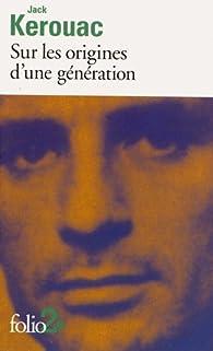 Sur les origines d'une génération - Le dernier mot par Jack Kerouac