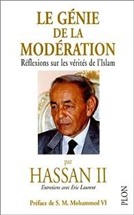 Le génie de la modération. Réflexions sur les vérités de l'Islam par Hassan II