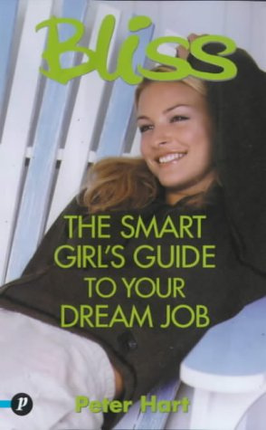 """Bliss"": The Smart Girl's Guide to Your Dream Job (Bliss Smart Girl's Guide S.) PDF"