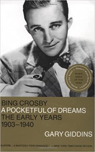 A Pocketful of Dreams - Volume I of Gary Giddins's authoritative biography of Bing Crosby