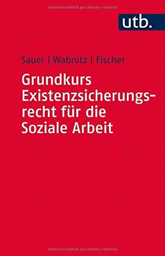 Grundkurs Existenzsicherungsrecht für die Soziale Arbeit