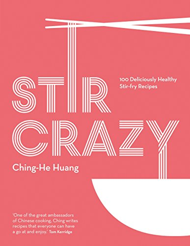 Stir Crazy: 100 deliciously healthy stir-fry recipes by Ching-He Huang