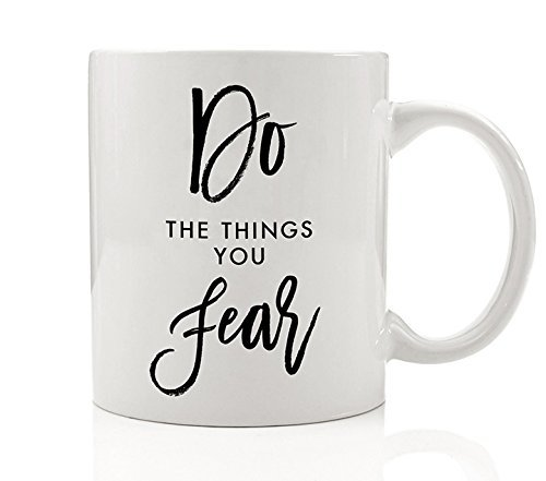 Do the Things You Fear Motivational Coffee Mug Gift, Face Your Fears, Inspirational Be Strong Brave Not Afraid Have Courage Change Fearful Things - 11oz Ceramic Tea Cup by Digibuddha DM0078