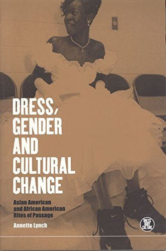 Search : Dress, Gender and Cultural Change: Asian American and African American Rites of Passage (Dress, Body, Culture)