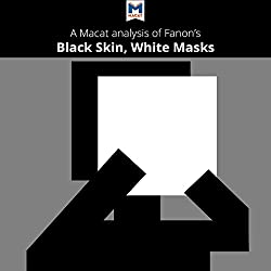 A Macat Analysis of Frantz Fanon's Black Skin, White Masks