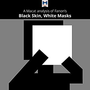 A Macat Analysis of Frantz Fanon's Black Skin, White Masks Audiobook