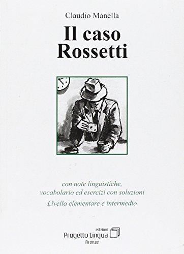 Il caso Rossetti. Con note linguistiche, vocabolario ed esercizi con soluzioni. Livello elementare e intermedio