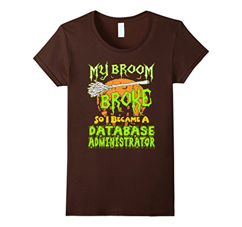 Womens My Broom Broke So I Database Administrator Halloween Tshirt Small (Halloween Database)