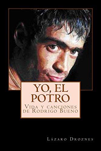 YO, EL POTRO: Vida y canciones de Rodrigo Bueno (Biodramas de famosos nº 2) (Spanish Edition)
