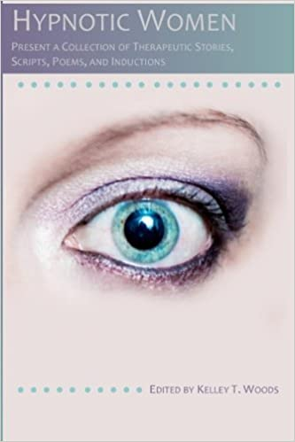 Book Hypnotic Women: Present a Collection of Therapeutic Stories, Scripts, Poems and Inductions by Kelley T. Woods (2014-03-18)