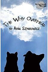 The Why Overhead by Adam Szymkowicz (2013-10-15) Paperback