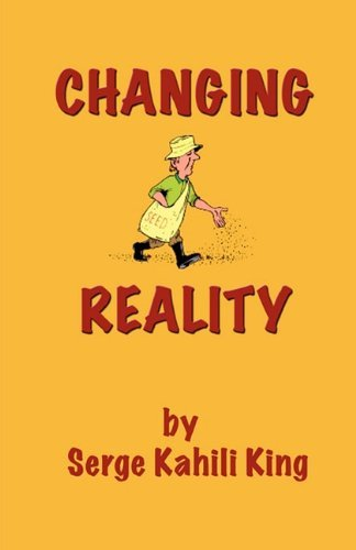 Read Online Changing Reality by Serge Kahili King (2010-08-02) ebook