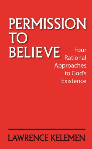 Permission To Believe: Four Rational Approaches to God's Existence (Rational Arguments For The Existence Of God)