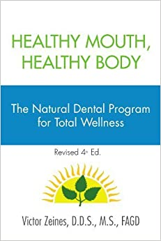 Healthy Mouth, Healthy Body: The Natural Dental Program for Total Wellness by Victor Zeines, FAGD (2010-07-14)